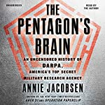 The Pentagon's Brain: An Uncensored History of DARPA, America's Top-Secret Military Research Agency | Annie Jacobsen
