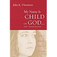 "My Name Is Child of God...Not ""Those People"": A First Person Look at Poverty"
