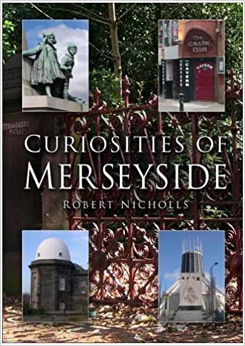 Curiosities of Merseyside (In Old Photographs) by Robert Nicholls published by The History Press (2005)