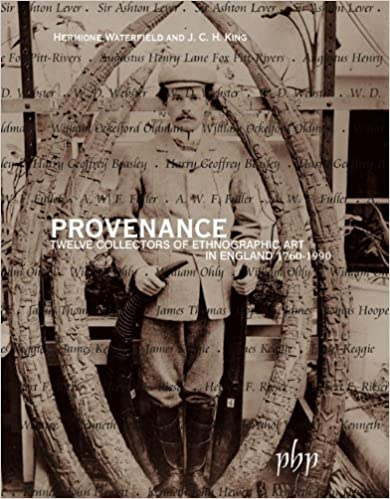 Provenance: Twelve Collectors of Ethnographic Art in England 1760-1990