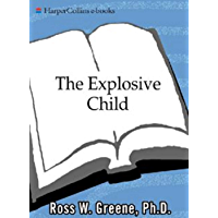 The Explosive Child: A New Approach for Understanding and Parenting Easily Frustrated, (English Edition)