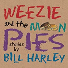 Weezie and the Moon Pies Performance by Bill Harley Narrated by Bill Harley