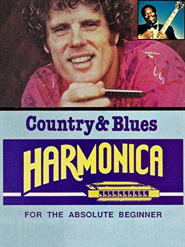 Country Blues Harmonica For The Absolute Beginner by