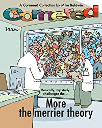 Cornered / More the merrier theory: A Cornered Collection by Mike Baldwin