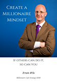 Create a Millionaire Mindset: If others can do it, so can you (English Edition)