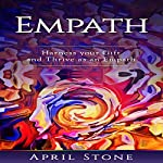Empath: Harness Your Gift and Thrive as an Empath | April Stone