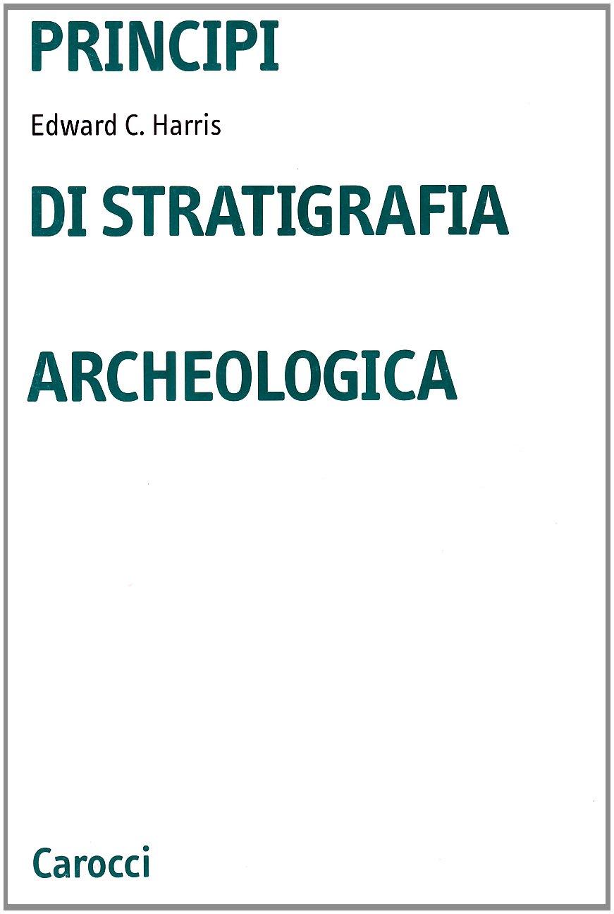 Principi di stratigrafia archeologica Copertina flessibile – 1 apr 1983 Edward C. Harris A. Gabucci Carocci 8843010301