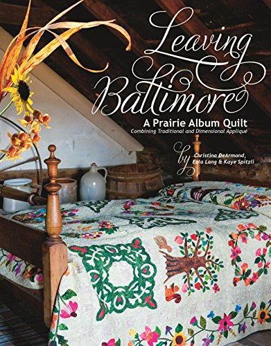 Leaving Baltimore: A Prairie Album Quilt Combining Traditional and Dimensional Applique