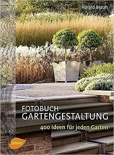 Fotobuch Gartengestaltung: 400 Ideen Für Jeden Garten: Amazon.de: Harald  Braun: Bücher