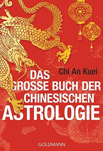 Das große Buch der chinesischen Astrologie Taschenbuch – 18. November 2013 An Kuei Chi Goldmann Verlag 3442174317 China