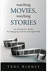 Watching Movies, Watching Stories: An Interactive Guide for Engaging Culture Through Film Paperback