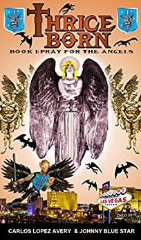 Thrice Born: Book I: Pray for the Angels by [Avery, Carlos Lopez, Blue Star, Johnny]