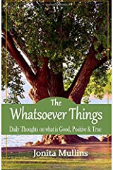 The Whatsoever Things: Daily Thoughts on What Is Good, Positive & True Paperback