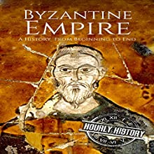 Byzantine Empire: A History from Beginning to End Audiobook by Hourly History Narrated by Jimmy Kieffer
