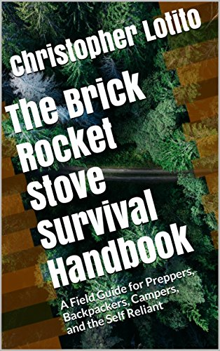 The Brick Rocket Stove Survival Handbook: A Field Guide for Preppers, Backpackers, Campers, and the Self Reliant by [Lotito, Christopher]