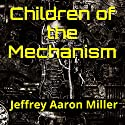 Children of the Mechanism Audiobook by Jeffrey Miller Narrated by R. Paul Matty