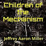 Children of the Mechanism | Jeffrey Miller