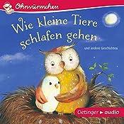 Wie kleine Tiere schlafen gehen und andere Geschichten (Ohrwürmchen) | Susanne Lütje, Paul Maar, Hans-Christian Schmidt, Anne-Kristin zur Brügge