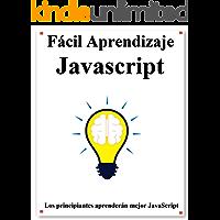 Fácil Aprendizaje JavaScript: Paso a paso para guiar a los principiantes a aprender Javascript mejor y más rápido
