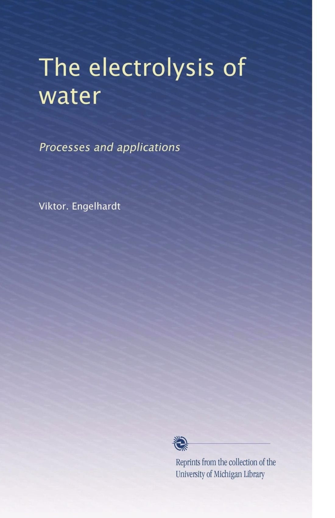 The electrolysis of water: Processes and applications: Viktor