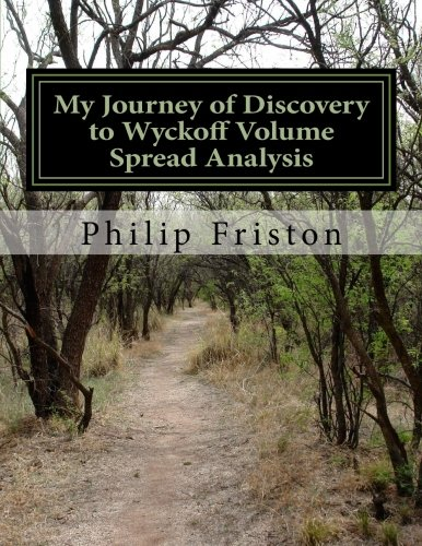 My Journey of Discovery to Wyckoff Volume Spread Analysis by CreateSpace Independent Publishing Platform