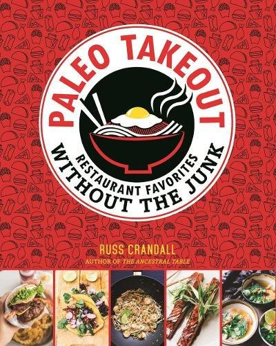 Paleo Takeout: Restaurant Favorites Without the Junk by Victory Belt Publishing