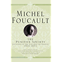 The Punitive Society: Lectures at the Collège de France, 1972-1973 (Michel Foucault, Lectures at the Collège de France)