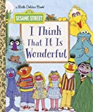 img - for I Think That It Is Wonderful (Sesame Street) (Little Golden Book) book / textbook / text book
