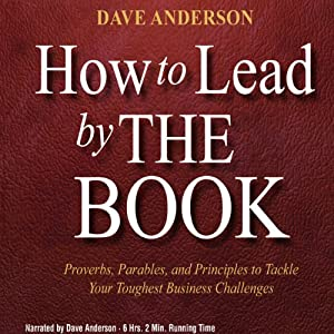 How to Lead by The Book: Proverbs, Parables, and Principles to Tackle Your Toughest Business Challenges Audiobook