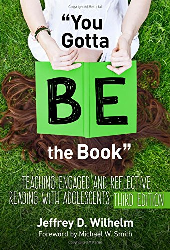 ''You Gotta BE the Book'': Teaching Engaged and Reflective Reading with Adolescents, Third Edition (Language and Literacy Series) [Jeffrey D. Wilhelm] (Tapa Blanda)