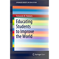 Educating Students to Improve the World (SpringerBriefs in Education) (English Edition)