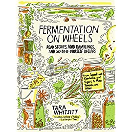 "Fermentation on Wheels: Road Stories, Food Ramblings, and 50 Do-It-Yourself Recipes from Sauerkraut, Kombucha, and Yogurt to Miso, Tempeh, and Mead 2 An enlightening and delicious road adventure/cookbook from the young woman the New York Times dubbed ""the Johnny Appleseed of Pickling."""