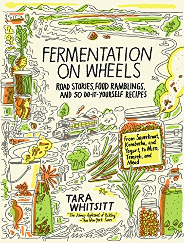 "Fermentation on Wheels: Road Stories, Food Ramblings, and 50 Do-It-Yourself Recipes from Sauerkraut, Kombucha, and Yogurt to Miso, Tempeh, and Mead 1 An enlightening and delicious road adventure/cookbook from the young woman the New York Times dubbed ""the Johnny Appleseed of Pickling.""Three years ago, fo"