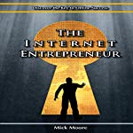 The Internet Entrepreneur: Discover the Key to Online Success in the New Economy | Mick Moore