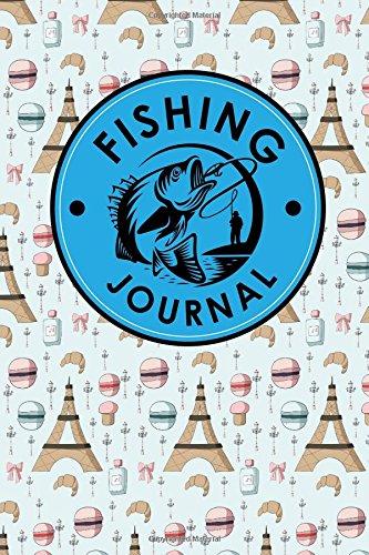 Download Fishing Journal: Anglers Log, Fisherman's Journal, Book Fish, Fishing Log Template, Cute Paris Cover (Fishing Journals) (Volume 15) pdf
