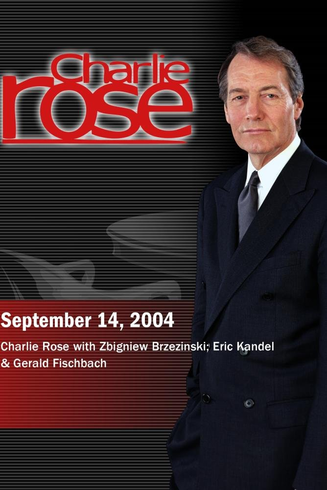 Charlie Rose with Zbigniew Brzezinski; Eric Kandel & Gerald Fischbach (September 14, 2004)