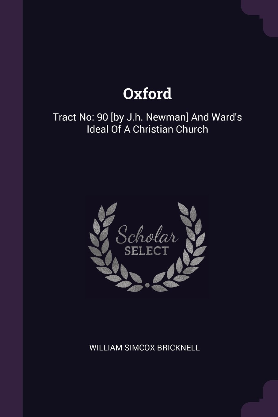Oxford: Tract No: 90 [by J.h. Newman] And Ward's Ideal Of A Christian Church ebook