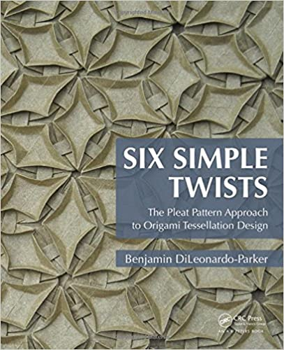 Six Simple Twists The Pleat Pattern Approach To Origami Tessellation Design 1st Edition