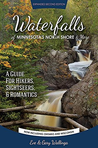 Waterfalls of Minnesota's North Shore and More, Expanded Second Edition: A Guide for Hikers, Sightseers and Romantics (Best Of North Shore)