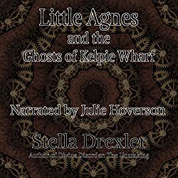 Little Agnes and the Ghosts of Kelpie Wharf