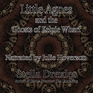 Little Agnes and the Ghosts of Kelpie Wharf Audiobook