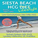Siesta Beach HCG Lifestyle: Low Carbohydrate Diet with HCG Audiobook by Robert G. Carlson, MD Narrated by Adam B. Crafter