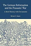 The German Reformation and the Peasants' War: A Brief History with Documents (Bedford Series in History & Culture)
