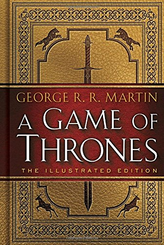 A Game of Thrones: The Illustrated Edition: A Song of Ice and Fire: Book One (Game Of Thrones King)