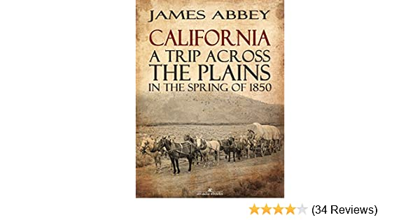 Amazon california a trip across the plains in the spring of amazon california a trip across the plains in the spring of 1850 ebook james abbey kindle store fandeluxe Gallery