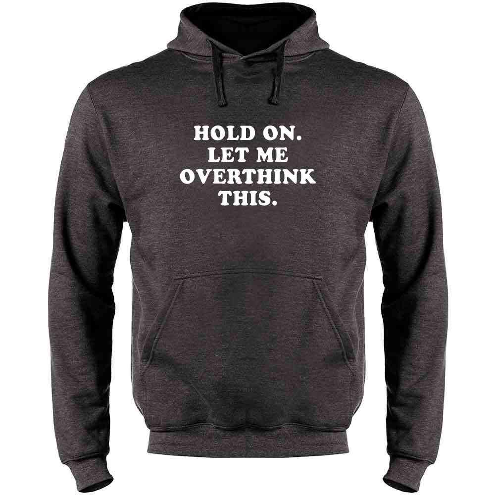 Let Me Overthink This Funny Mens Fleece Hoodie Sweatshirt Hold On