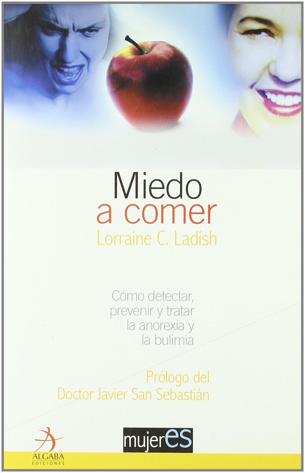 Miedo A Comer (Mujeres): Amazon.es: Lorraine C. Ladish, Dr. Javier San Sebastián: Libros
