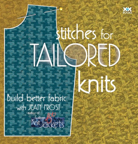 (Stitches for Tailored Knits: Build Better Fabric)