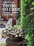 Verde en casa. Terrazas, patios y balcones (Spanish Edition)