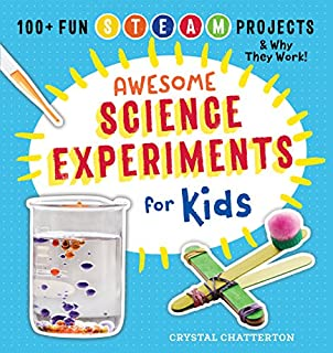 Book Cover: Awesome Science Experiments for Kids: 100  Fun STEM / STEAM Projects and Why They Work